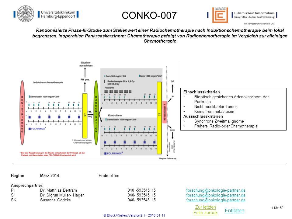 Entitäten Zur letzten Folie zurück CONKO-007 Randomisierte Phase-III-Studie zum Stellenwert einer Radiochemotherapie nach Induktionschemotherapie beim