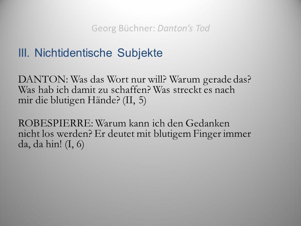 Georg Büchner: Danton's Tod III. Nichtidentische Subjekte DANTON: Was das Wort nur will.
