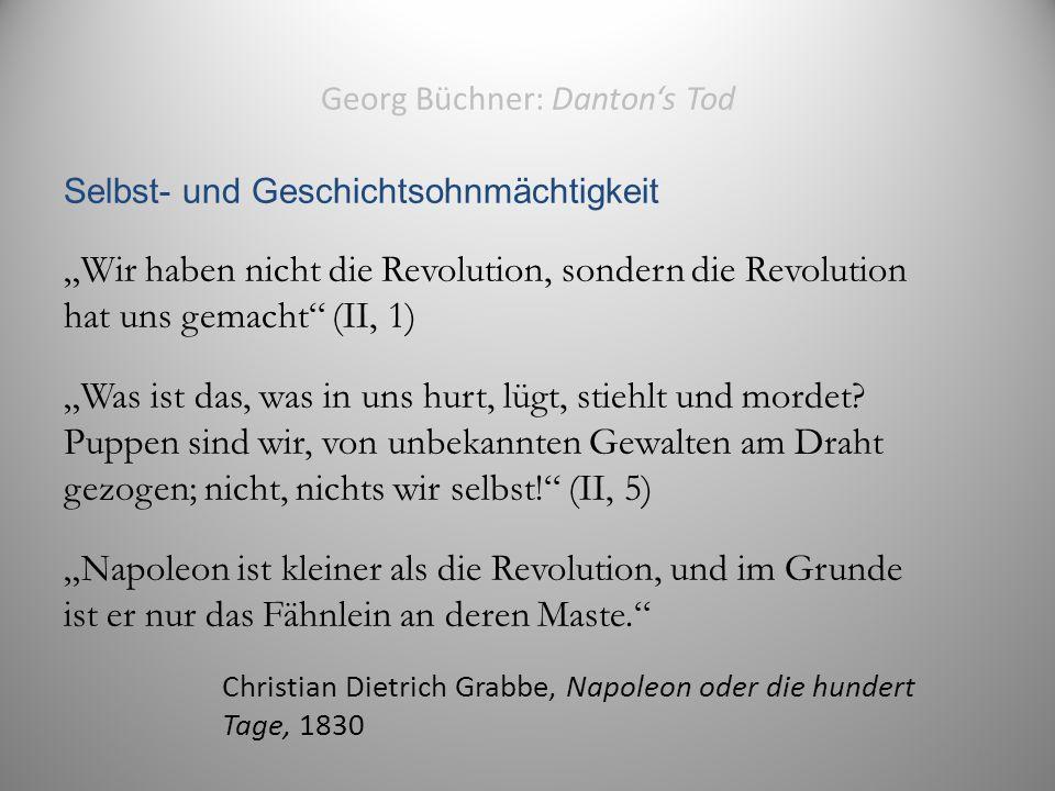 """Georg Büchner: Danton's Tod Selbst- und Geschichtsohnmächtigkeit """"Wir haben nicht die Revolution, sondern die Revolution hat uns gemacht (II, 1) """"Was ist das, was in uns hurt, lügt, stiehlt und mordet."""
