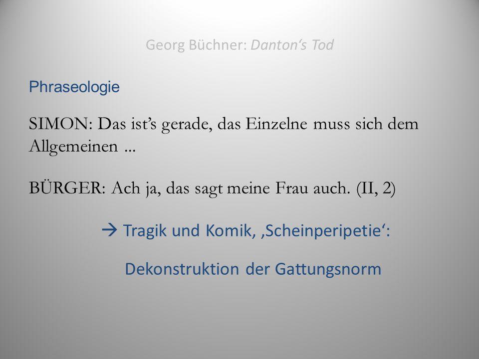 Georg Büchner: Danton's Tod Phraseologie SIMON: Das ist's gerade, das Einzelne muss sich dem Allgemeinen...