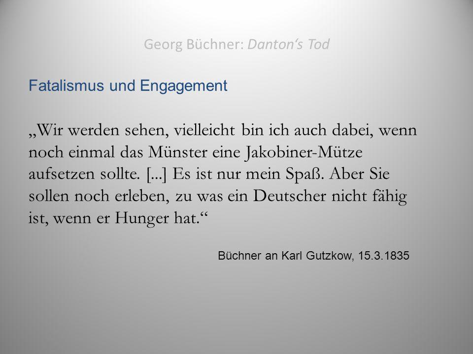 """Georg Büchner: Danton's Tod Fatalismus und Engagement """"Wir werden sehen, vielleicht bin ich auch dabei, wenn noch einmal das Münster eine Jakobiner-Mütze aufsetzen sollte."""