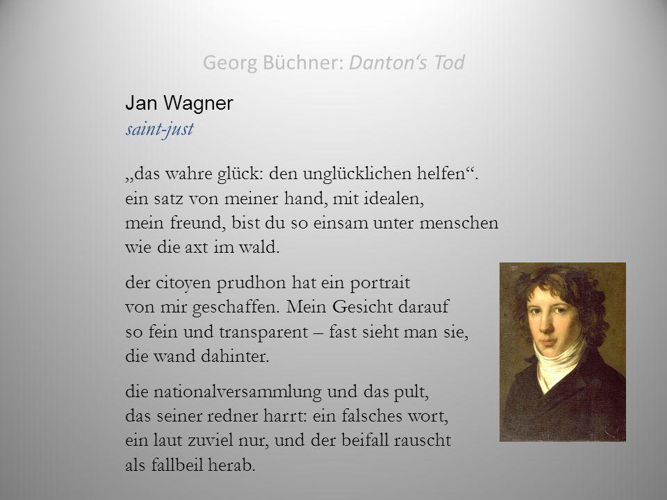 """Georg Büchner: Danton's Tod Jan Wagner saint-just """"das wahre glück: den unglücklichen helfen ."""