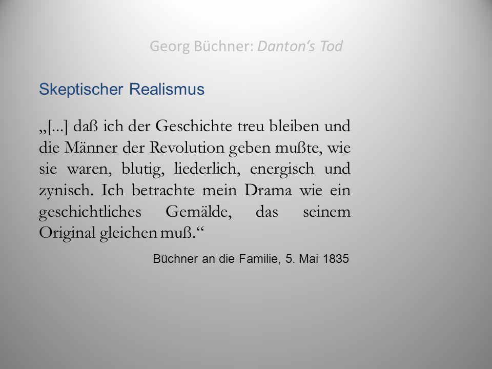 """Georg Büchner: Danton's Tod Skeptischer Realismus """"[...] daß ich der Geschichte treu bleiben und die Männer der Revolution geben mußte, wie sie waren, blutig, liederlich, energisch und zynisch."""