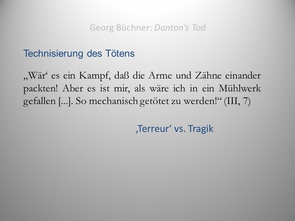 """Georg Büchner: Danton's Tod Technisierung des Tötens """"Wär' es ein Kampf, daß die Arme und Zähne einander packten."""