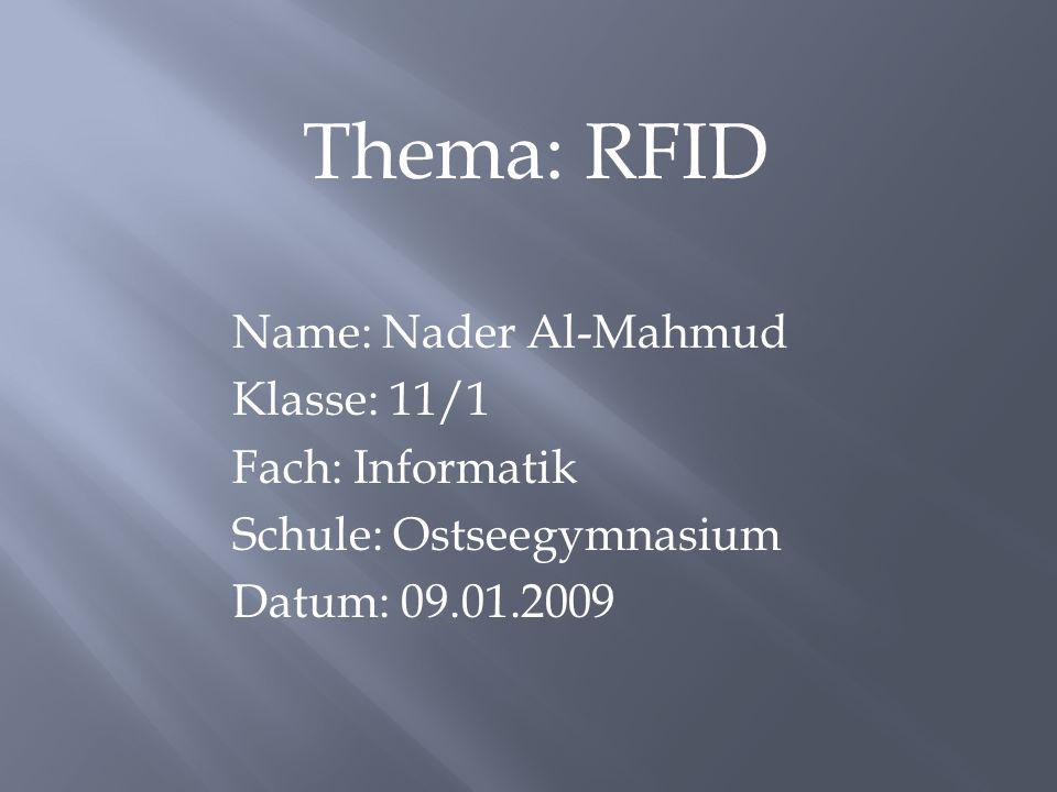 Thema: RFID Name: Nader Al-Mahmud Klasse: 11/1 Fach: Informatik Schule: Ostseegymnasium Datum: 09.01.2009