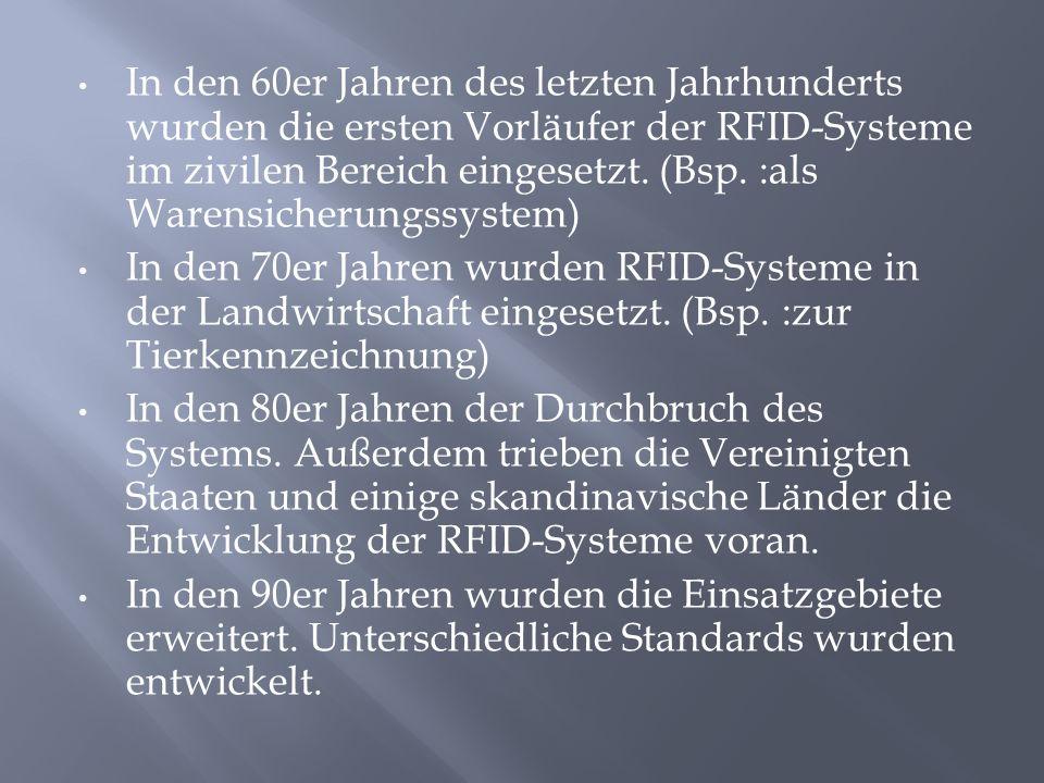In den 60er Jahren des letzten Jahrhunderts wurden die ersten Vorläufer der RFID-Systeme im zivilen Bereich eingesetzt.