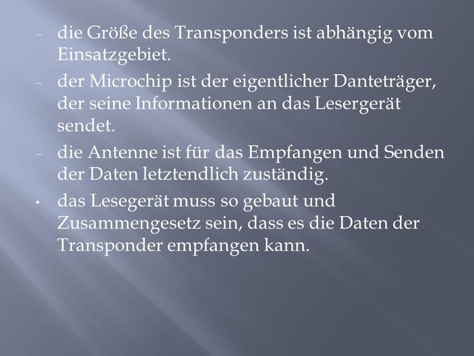 die Größe des Transponders ist abhängig vom Einsatzgebiet.