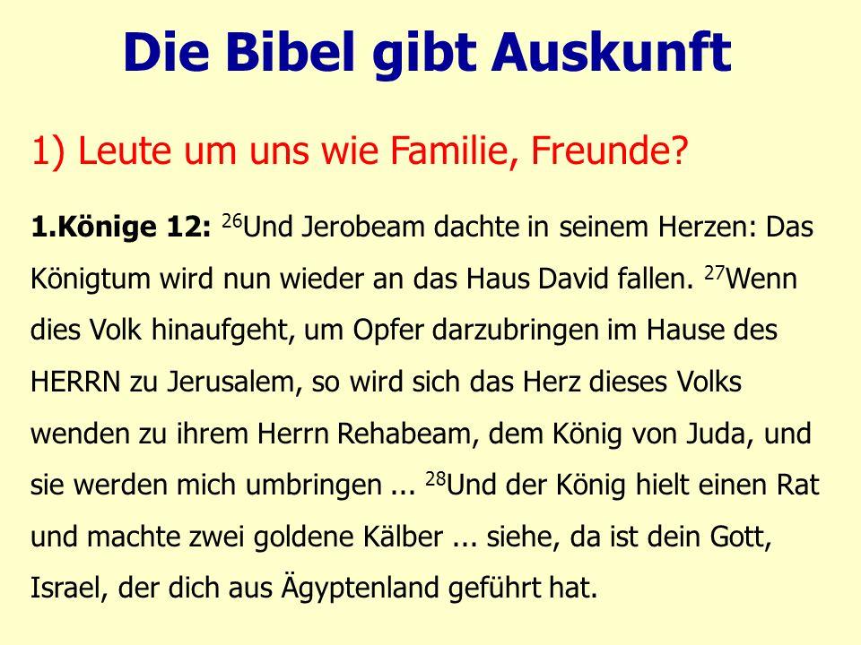 1.Könige 12: 26 Und Jerobeam dachte in seinem Herzen: Das Königtum wird nun wieder an das Haus David fallen. 27 Wenn dies Volk hinaufgeht, um Opfer da