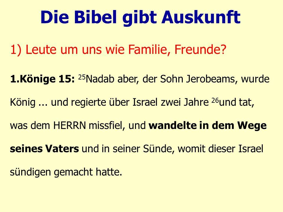1.Könige 15: 25 Nadab aber, der Sohn Jerobeams, wurde König... und regierte über Israel zwei Jahre 26 und tat, was dem HERRN missfiel, und wandelte in
