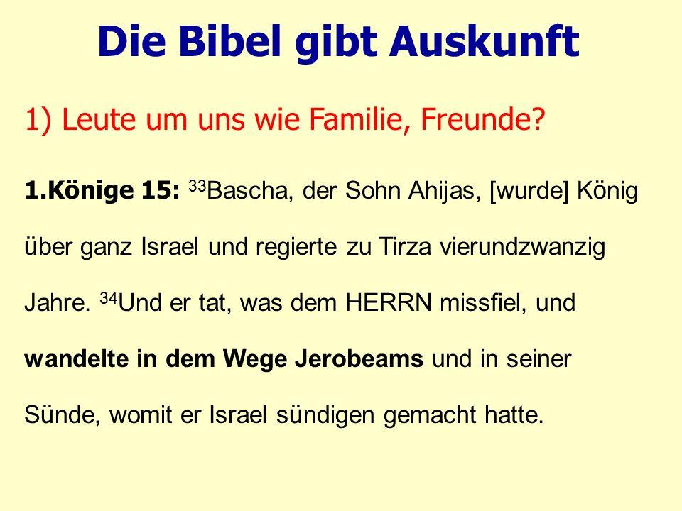 1.Könige 15: 33 Bascha, der Sohn Ahijas, [wurde] K ö nig ü ber ganz Israel und regierte zu Tirza vierundzwanzig Jahre. 34 Und er tat, was dem HERRN mi