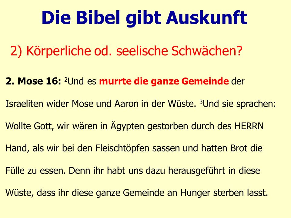 2. Mose 16: 2 Und es murrte die ganze Gemeinde der Israeliten wider Mose und Aaron in der Wüste. 3 Und sie sprachen: Wollte Gott, wir wären in Ägypten