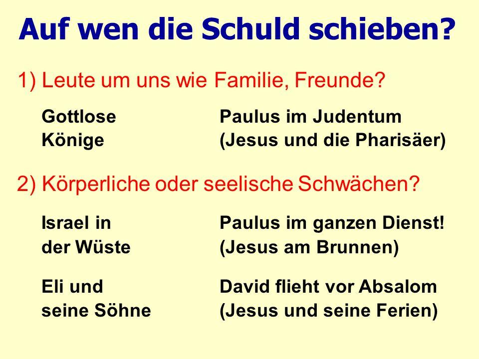 1) Leute um uns wie Familie, Freunde? Gottlose Paulus im Judentum Könige (Jesus und die Pharisäer) 2) Körperliche oder seelische Schwächen? Israel in