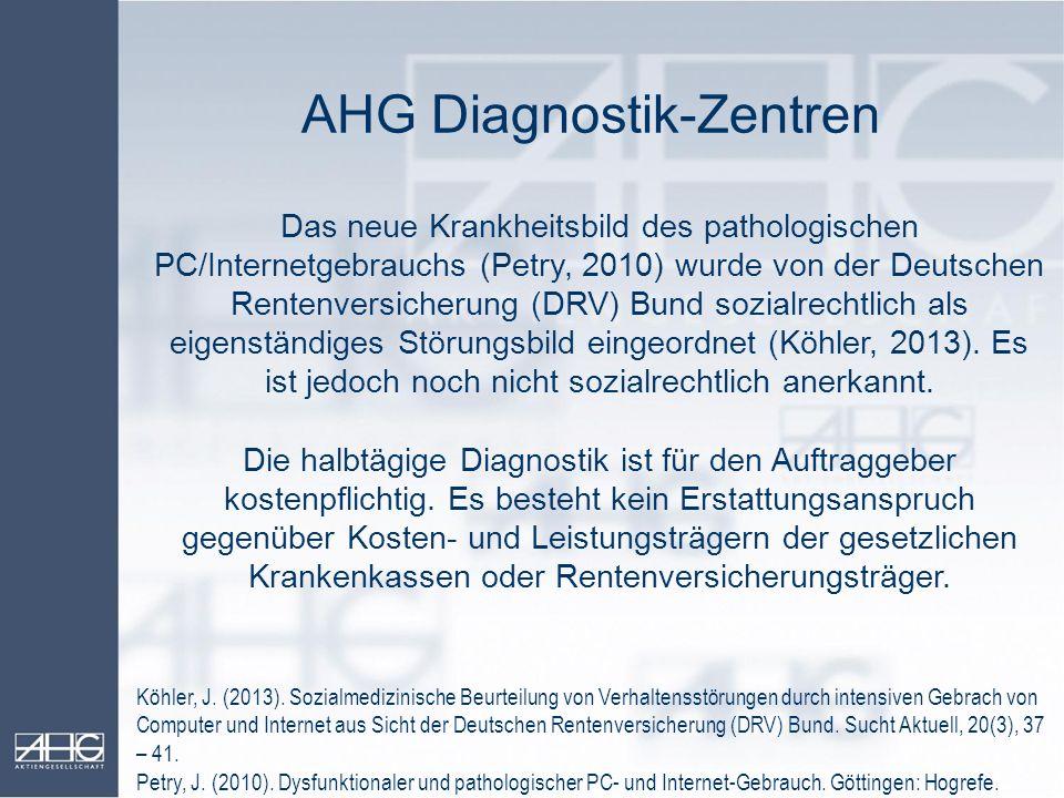 AHG Diagnostik-Zentren Das neue Krankheitsbild des pathologischen PC/Internetgebrauchs (Petry, 2010) wurde von der Deutschen Rentenversicherung (DRV)