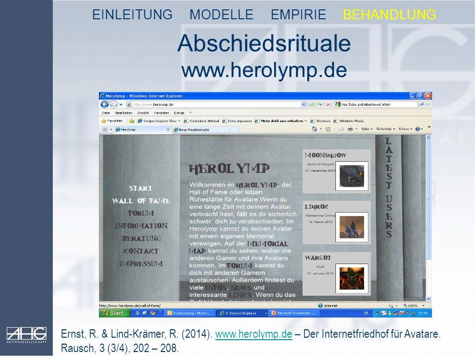 Abschiedsrituale www.herolymp.de EINLEITUNG MODELLE EMPIRIE BEHANDLUNG Ernst, R. & Lind-Krämer, R. (2014). www.herolymp.de – Der Internetfriedhof für