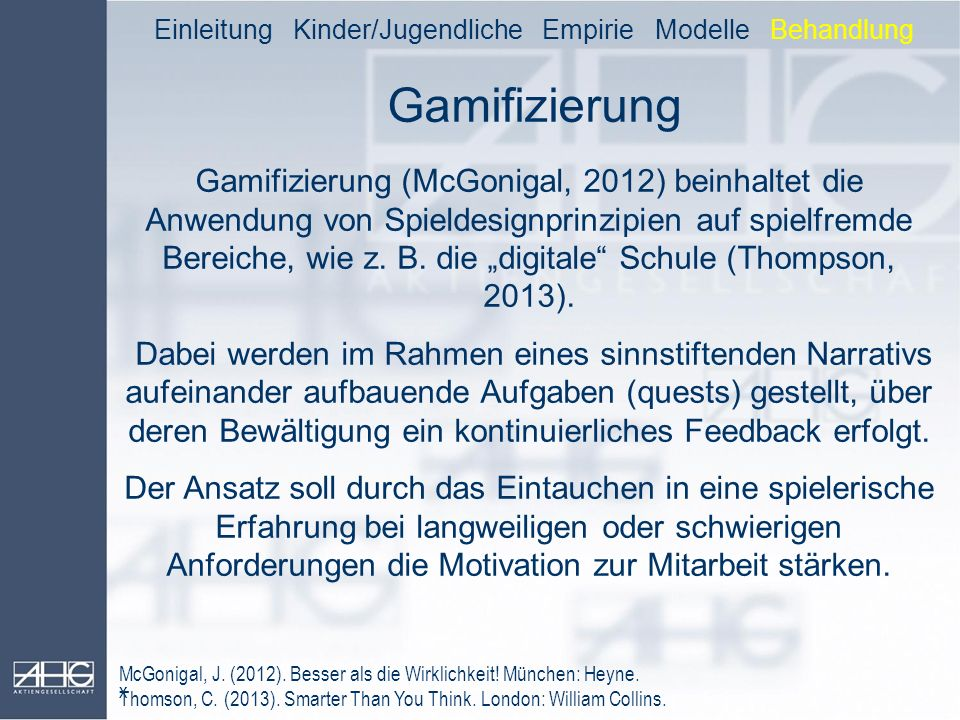 Gamifizierung Einleitung Kinder/Jugendliche Empirie Modelle Behandlung x Gamifizierung (McGonigal, 2012) beinhaltet die Anwendung von Spieldesignprinz