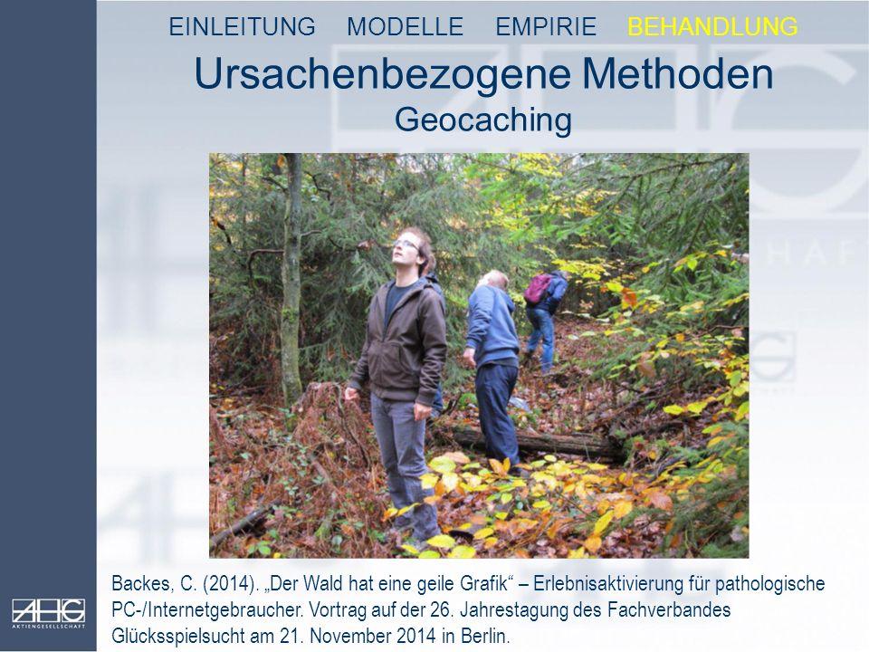"""Ursachenbezogene Methoden Geocaching Backes, C. (2014). """"Der Wald hat eine geile Grafik"""" – Erlebnisaktivierung für pathologische PC-/Internetgebrauche"""