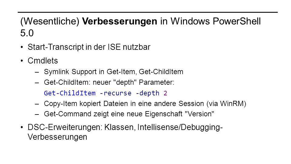 (Wesentliche) Verbesserungen in Windows PowerShell 5.0 Start-Transcript in der ISE nutzbar Cmdlets –Symlink Support in Get-Item, Get-ChildItem –Get-Ch