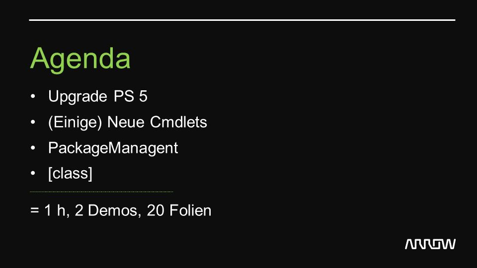 Agenda Upgrade PS 5 (Einige) Neue Cmdlets PackageManagent [class] ----------------------------------------------------------------------------------------------------------- = 1 h, 2 Demos, 20 Folien