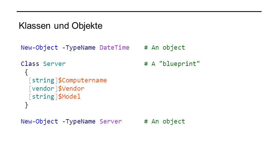 Klassen und Objekte New-Object -TypeName DateTime# An object Class Server # A