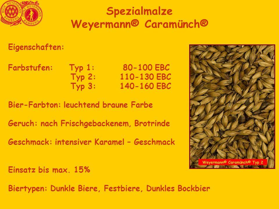 Spezialmalze Weyermann® Caramünch® Eigenschaften: Farbstufen: Typ 1: 80-100 EBC Typ 2:110-130 EBC Typ 3:140-160 EBC Bier-Farbton: leuchtend braune Farbe Geruch: nach Frischgebackenem, Brotrinde Geschmack: intensiver Karamel – Geschmack Einsatz bis max.