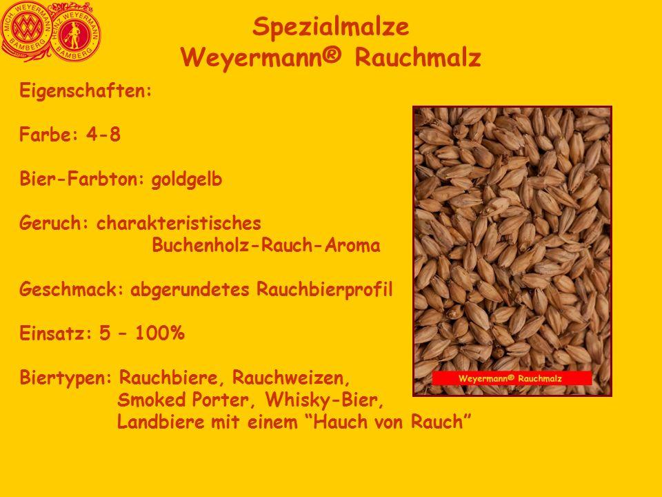 Spezialmalze Weyermann® Rauchmalz Eigenschaften: Farbe: 4-8 Bier-Farbton:goldgelb Geruch: charakteristisches Buchenholz-Rauch-Aroma Geschmack: abgerundetes Rauchbierprofil Einsatz: 5 – 100% Biertypen: Rauchbiere, Rauchweizen, Smoked Porter, Whisky-Bier, Landbiere mit einem Hauch von Rauch