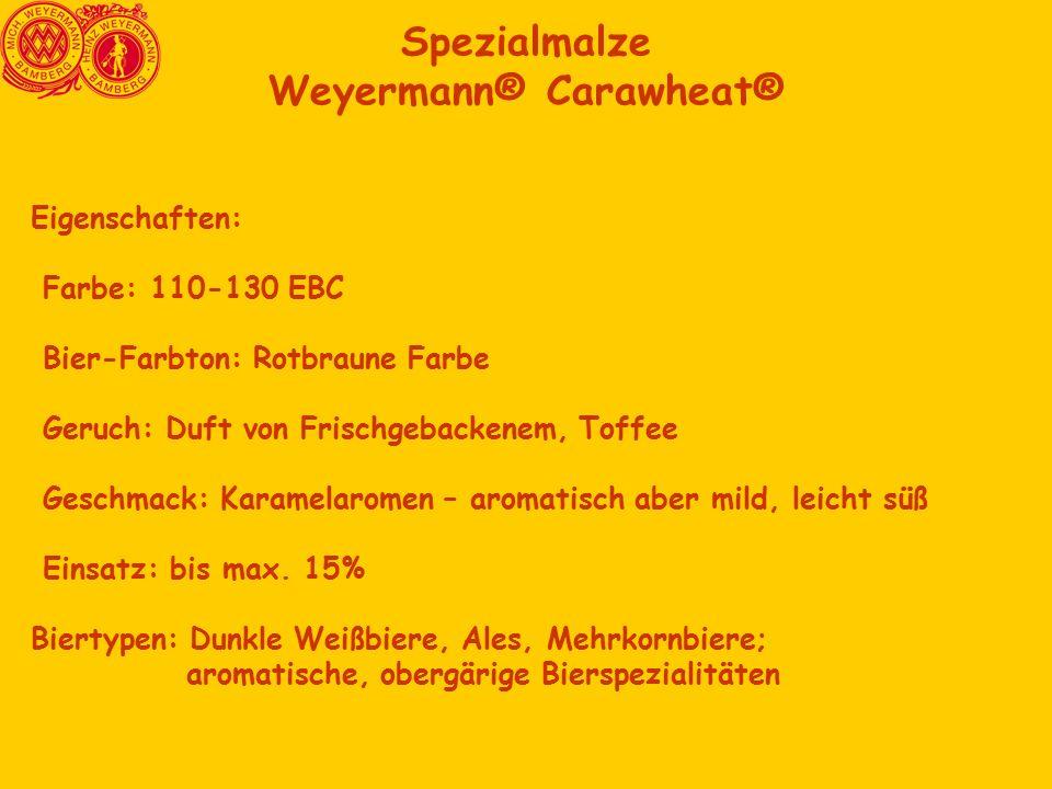 Spezialmalze Weyermann® Carawheat® Eigenschaften: Farbe: 110-130 EBC Bier-Farbton: Rotbraune Farbe Geruch: Duft von Frischgebackenem, Toffee Geschmack