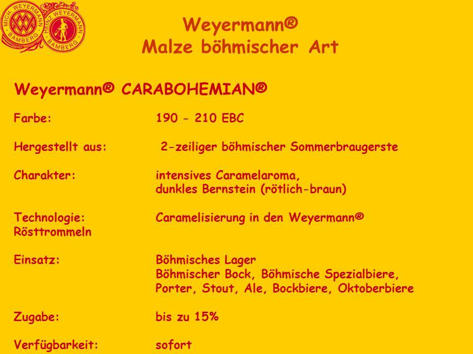 Weyermann® CARABOHEMIAN® Farbe:190 - 210 EBC Hergestellt aus: 2-zeiliger böhmischer Sommerbraugerste Charakter:intensives Caramelaroma, dunkles Bernstein (rötlich-braun) Technologie:Caramelisierung in den Weyermann® Rösttrommeln Einsatz:Böhmisches Lager Böhmischer Bock, Böhmische Spezialbiere, Porter, Stout, Ale, Bockbiere, Oktoberbiere Zugabe:bis zu 15% Verfügbarkeit:sofort Weyermann® Malze böhmischer Art
