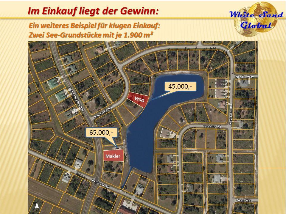45.000,- 65.000,- Ein weiteres Beispiel für klugen Einkauf: Zwei See-Grundstücke mit je 1.900 m² Im Einkauf liegt der Gewinn: