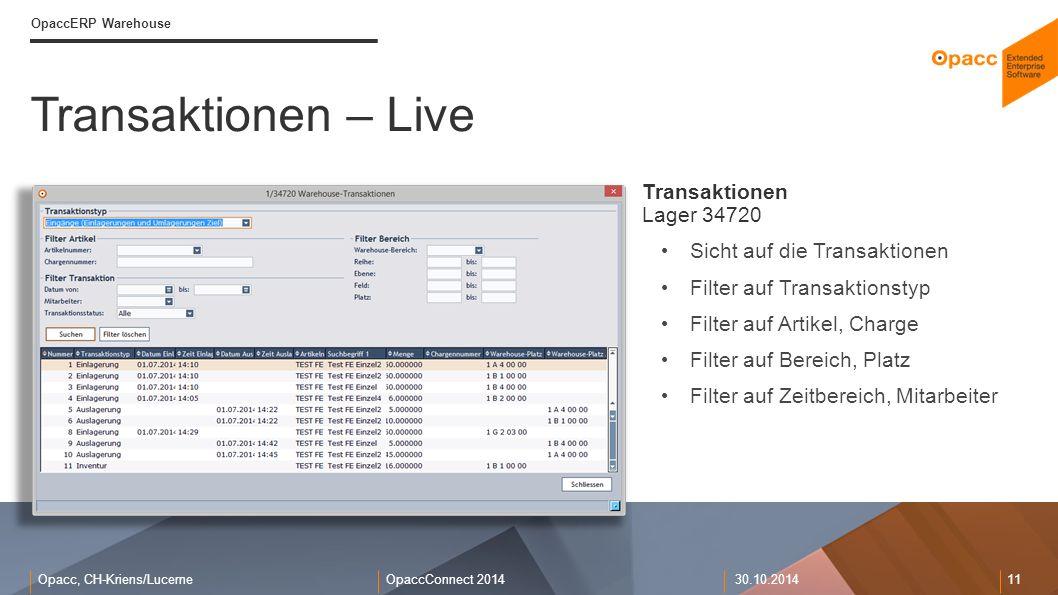 Opacc, CH-Kriens/LucerneOpaccConnect 201430.10.2014 11 Transaktionen – Live OpaccERP Warehouse Transaktionen Lager 34720 Sicht auf die Transaktionen F