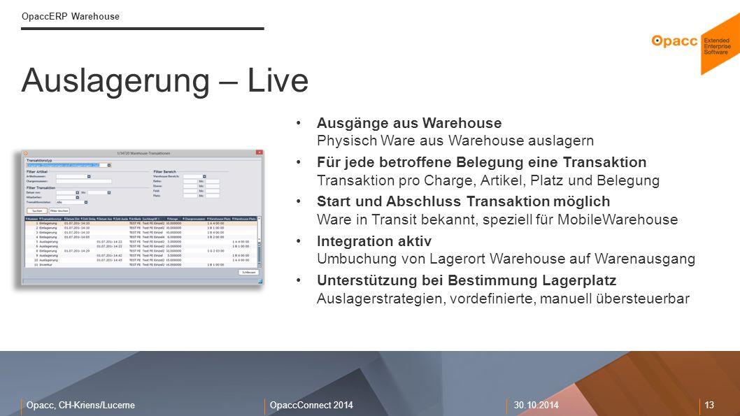 Opacc, CH-Kriens/LucerneOpaccConnect 201430.10.2014 13 Auslagerung – Live OpaccERP Warehouse Ausgänge aus Warehouse Physisch Ware aus Warehouse auslag