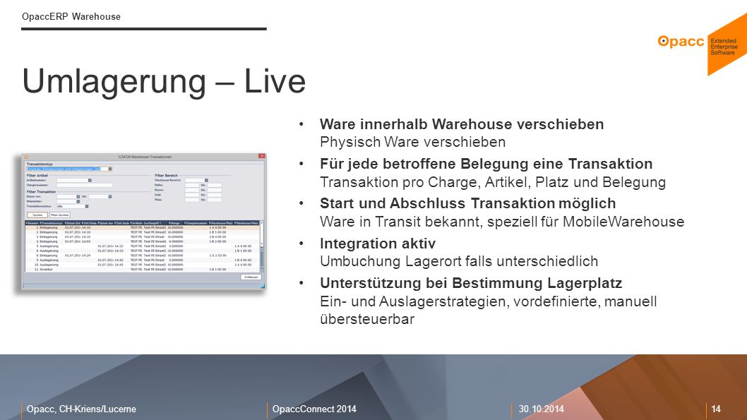 Opacc, CH-Kriens/LucerneOpaccConnect 201430.10.2014 14 Umlagerung – Live OpaccERP Warehouse Ware innerhalb Warehouse verschieben Physisch Ware verschi
