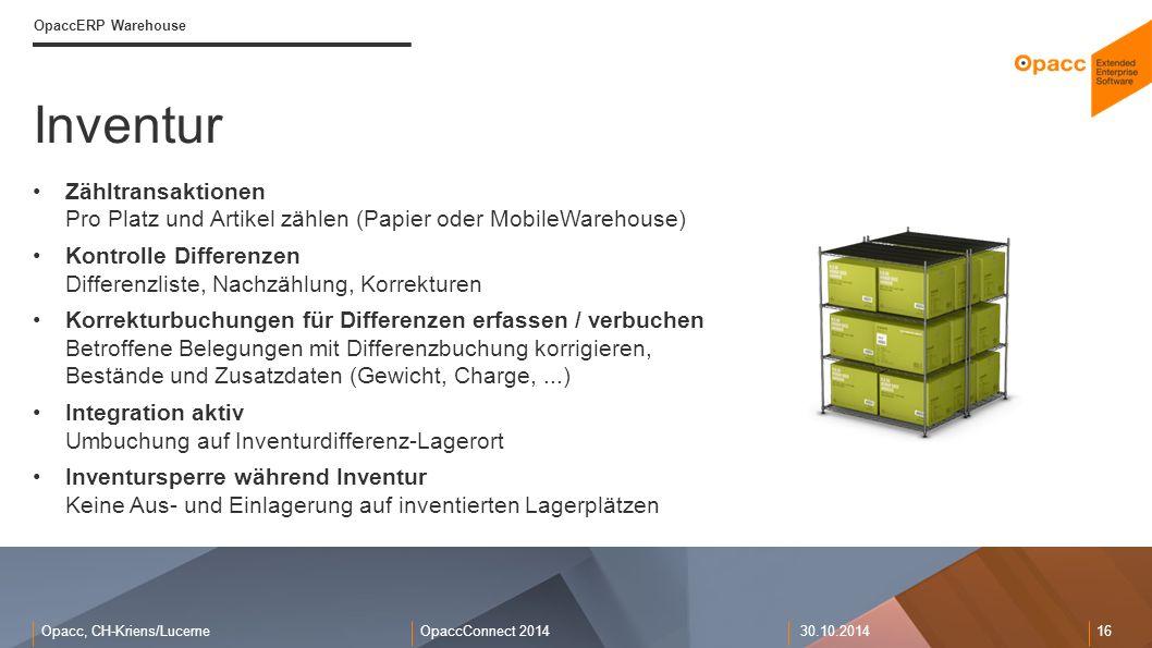 Opacc, CH-Kriens/LucerneOpaccConnect 201430.10.2014 16 Inventur OpaccERP Warehouse Zähltransaktionen Pro Platz und Artikel zählen (Papier oder MobileW