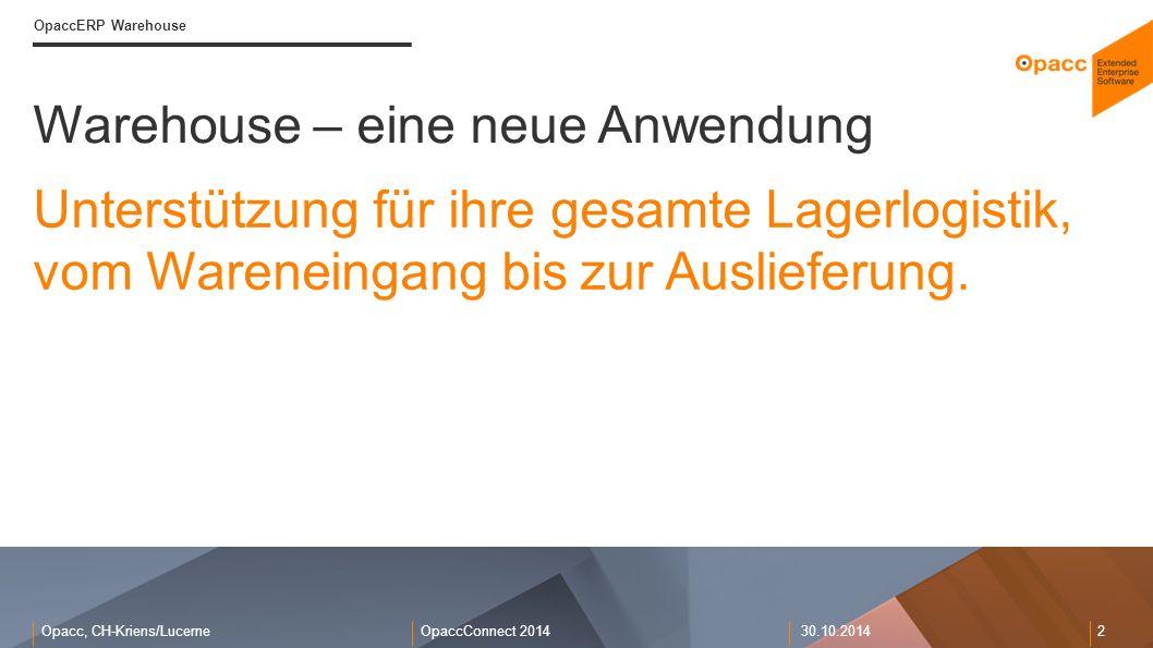 Opacc, CH-Kriens/LucerneOpaccConnect 201430.10.2014 2 Warehouse – eine neue Anwendung OpaccERP Warehouse Unterstützung für ihre gesamte Lagerlogistik,