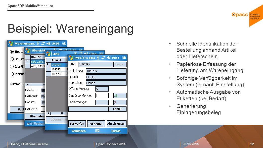 Opacc, CH-Kriens/LucerneOpaccConnect 201430.10.2014 22 Beispiel: Wareneingang OpaccERP MobileWarehouse Schnelle Identifikation der Bestellung anhand A