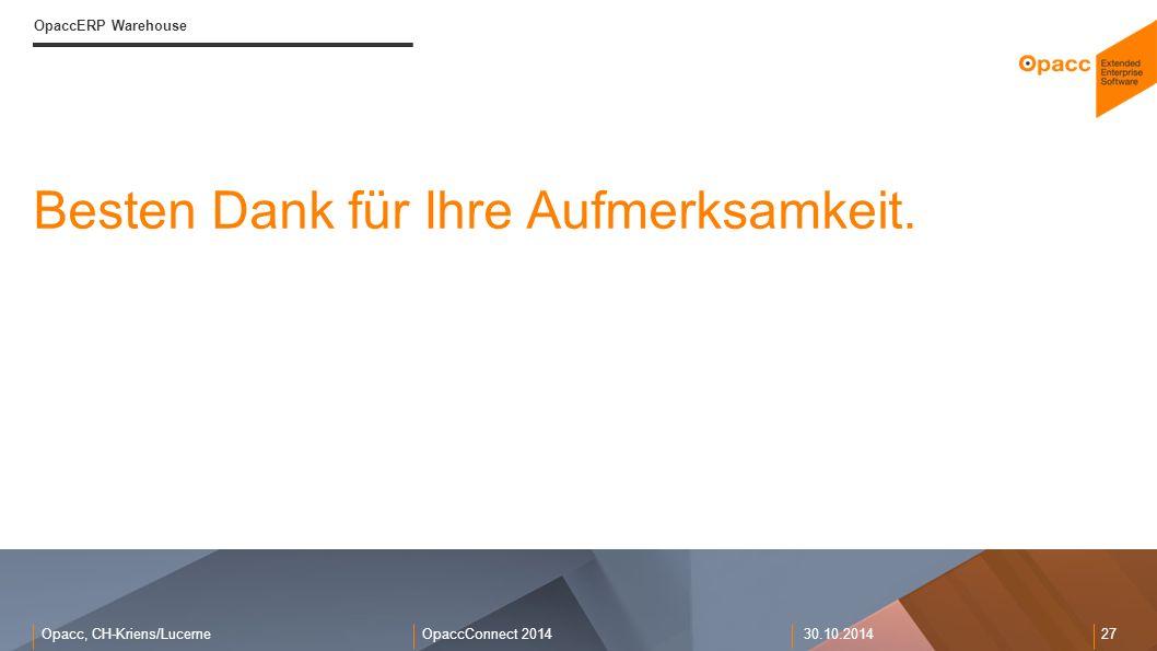Opacc, CH-Kriens/LucerneOpaccConnect 201430.10.2014 27 OpaccERP Warehouse Besten Dank für Ihre Aufmerksamkeit.