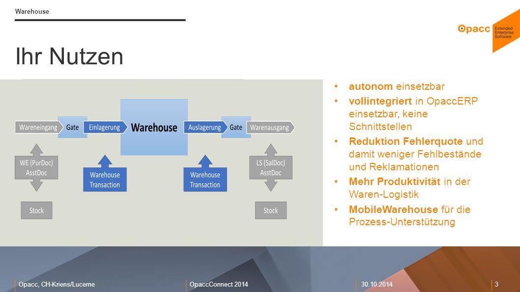 Opacc, CH-Kriens/LucerneOpaccConnect 201430.10.2014 3 Warehouse Ihr Nutzen autonom einsetzbar vollintegriert in OpaccERP einsetzbar, keine Schnittstel
