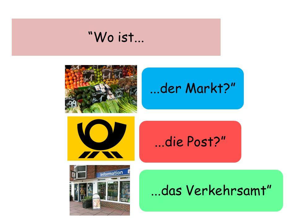 Wo ist......das Verkehrsamt ...die Post? ...der Markt?