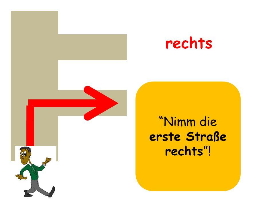 """Nimm die erste Straße rechts""! rechts"
