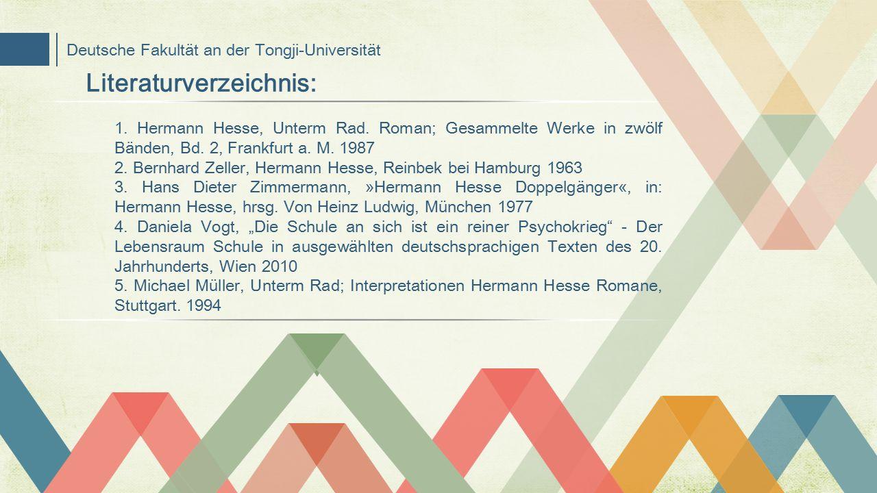 Deutsche Fakultät an der Tongji-Universität Literaturverzeichnis: 1. Hermann Hesse, Unterm Rad. Roman; Gesammelte Werke in zwölf Bänden, Bd. 2, Frankf