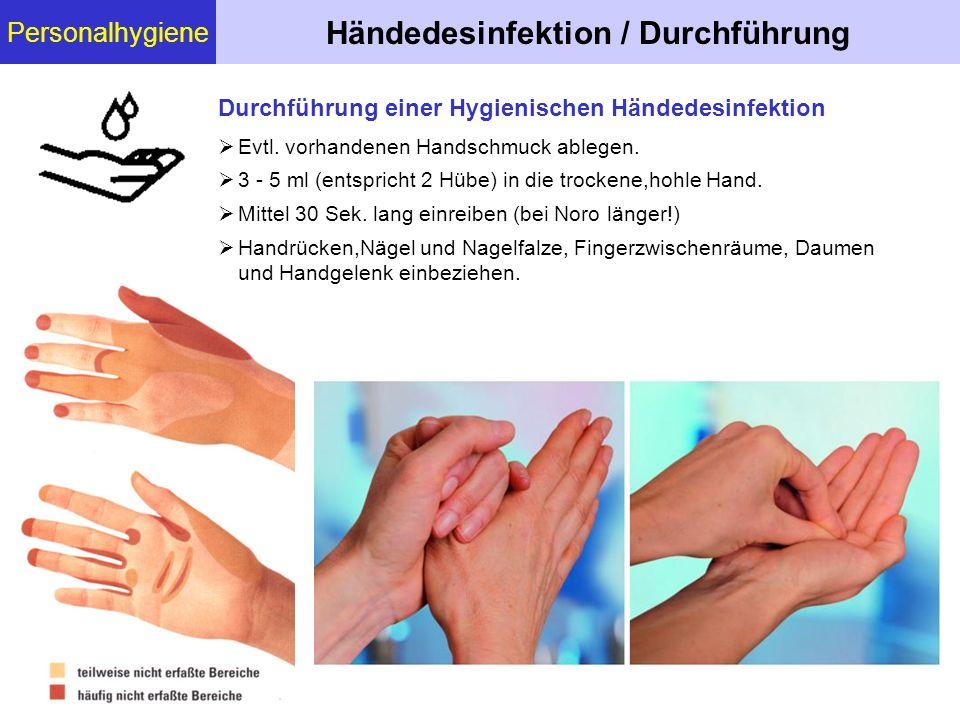 Personalhygiene Händedesinfektion / Durchführung  Evtl. vorhandenen Handschmuck ablegen.  3 - 5 ml (entspricht 2 Hübe) in die trockene,hohle Hand. 