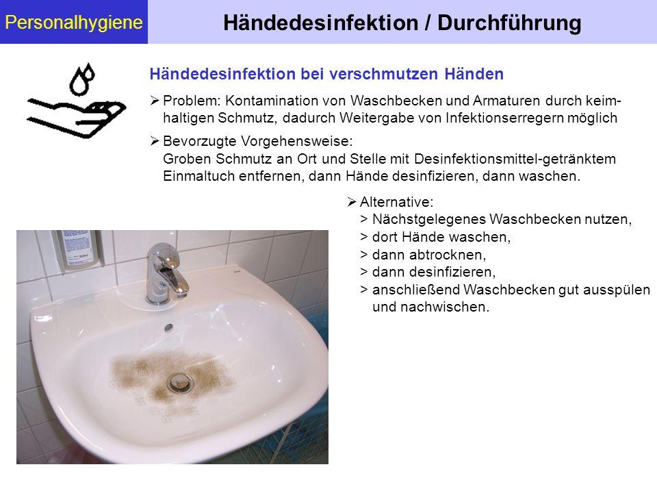 Personalhygiene Händedesinfektion / Durchführung  Problem: Kontamination von Waschbecken und Armaturen durch keim- haltigen Schmutz, dadurch Weiterga