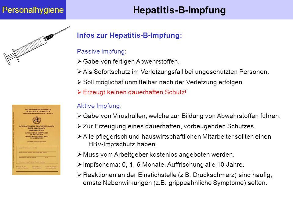 Personalhygiene Hepatitis-B-Impfung Infos zur Hepatitis-B-Impfung: Passive Impfung:  Gabe von fertigen Abwehrstoffen.  Als Sofortschutz im Verletzun