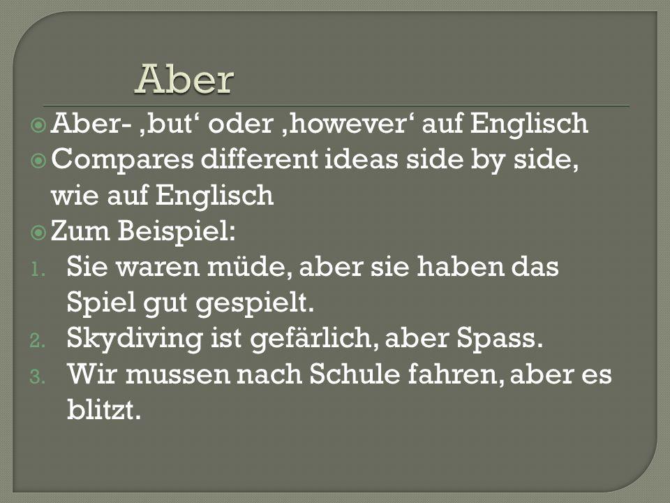  Aber- 'but' oder 'however' auf Englisch  Compares different ideas side by side, wie auf Englisch  Zum Beispiel: 1.