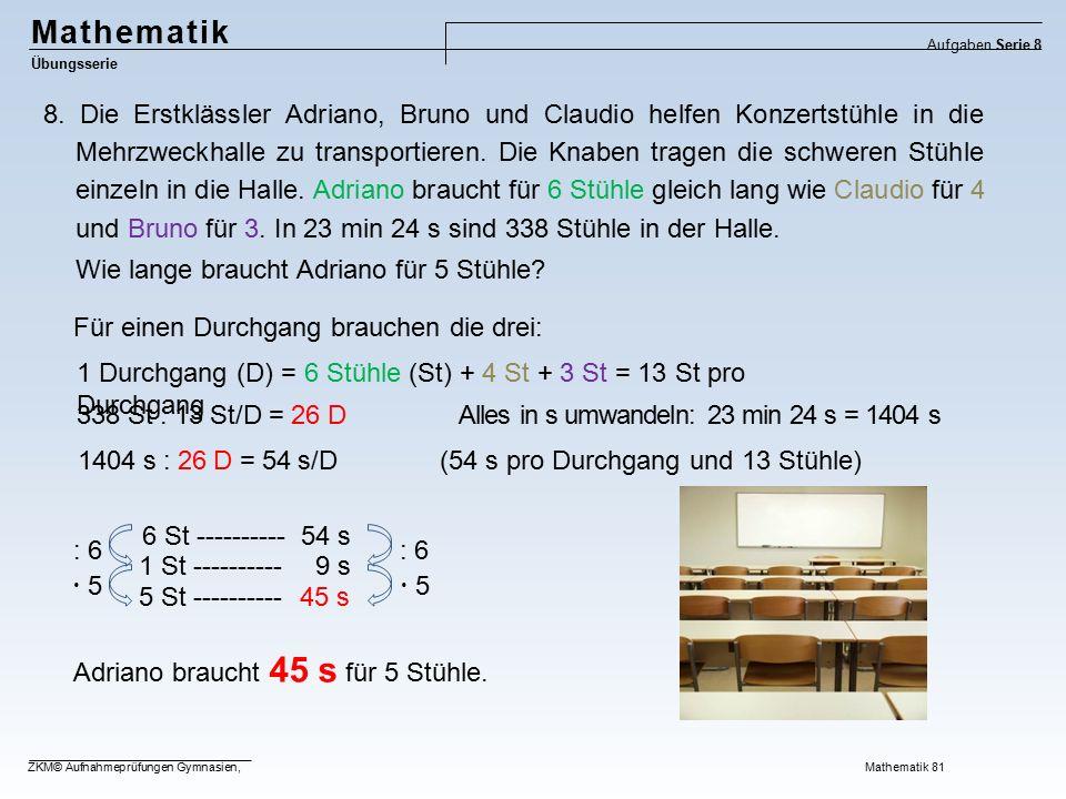 Mathematik Übungsserie Aufgaben Serie 8 ZKM© Aufnahmeprüfungen Gymnasien, Mathematik 81 8. Die Erstklässler Adriano, Bruno und Claudio helfen Konzerts