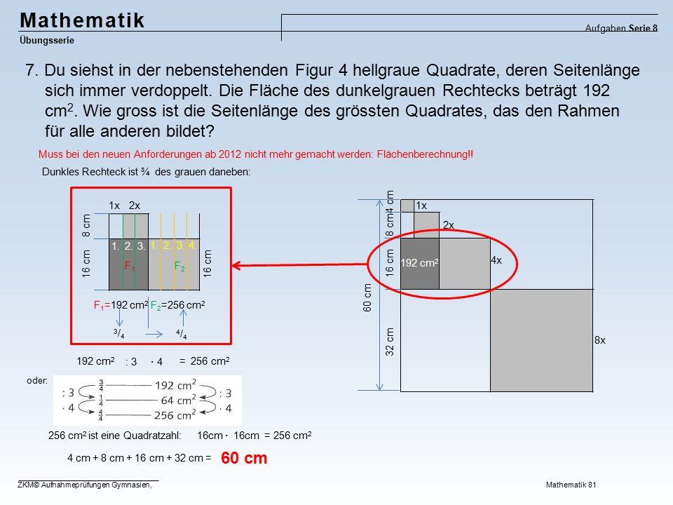 Mathematik Übungsserie Aufgaben Serie 8 ZKM© Aufnahmeprüfungen Gymnasien, Mathematik 81 7. Du siehst in der nebenstehenden Figur 4 hellgraue Quadrate,
