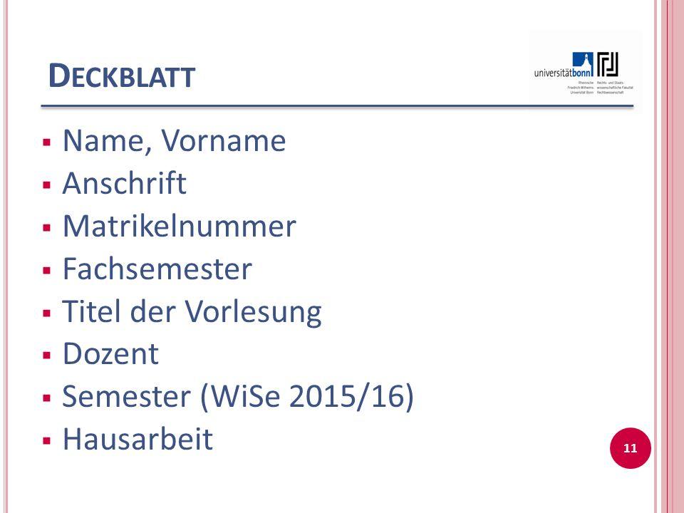 D ECKBLATT  Name, Vorname  Anschrift  Matrikelnummer  Fachsemester  Titel der Vorlesung  Dozent  Semester (WiSe 2015/16)  Hausarbeit 11