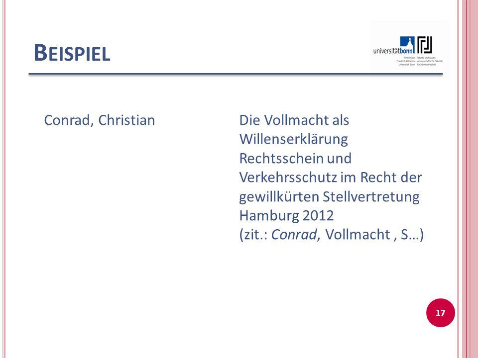 B EISPIEL Conrad, ChristianDie Vollmacht als Willenserklärung Rechtsschein und Verkehrsschutz im Recht der gewillkürten Stellvertretung Hamburg 2012 (zit.: Conrad, Vollmacht, S…) 17