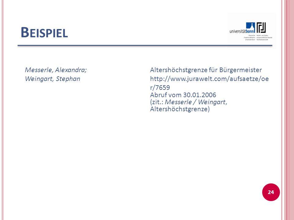 B EISPIEL 24 Messerle, Alexandra; Weingart, Stephan Altershöchstgrenze für Bürgermeister http://www.jurawelt.com/aufsaetze/oe r/7659 Abruf vom 30.01.2006 (zit.: Messerle / Weingart, Altershöchstgrenze)