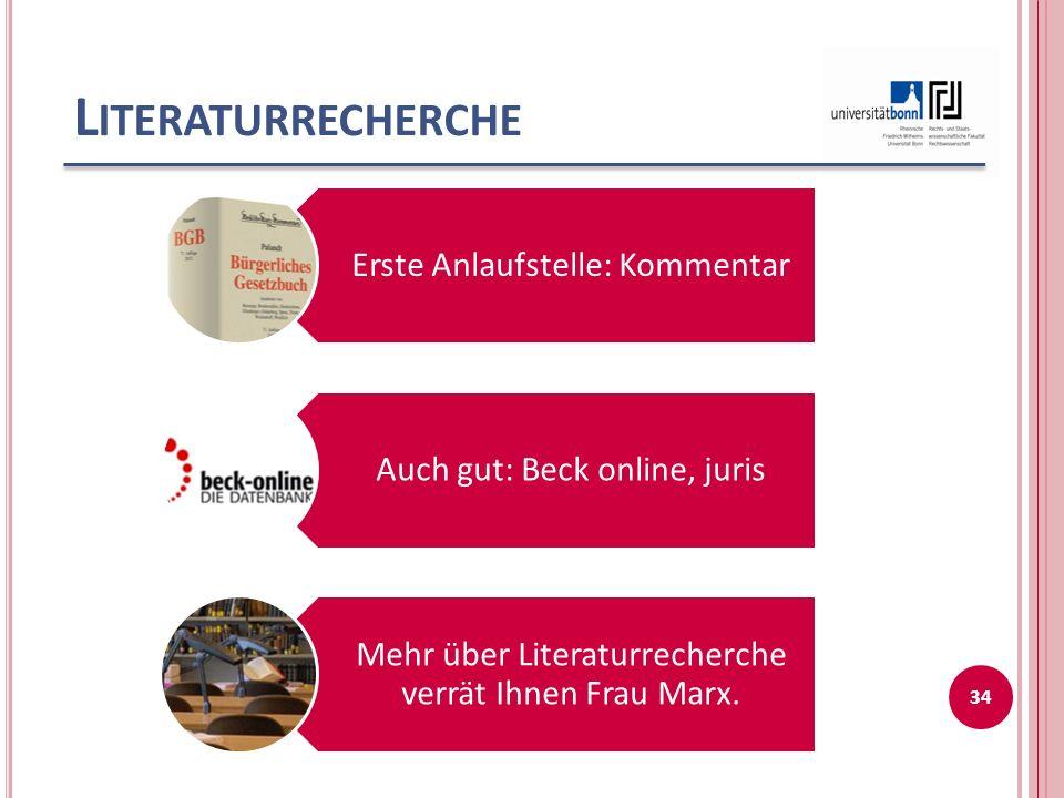 L ITERATURRECHERCHE Erste Anlaufstelle: Kommentar Auch gut: Beck online, juris Mehr über Literaturrecherche verrät Ihnen Frau Marx.