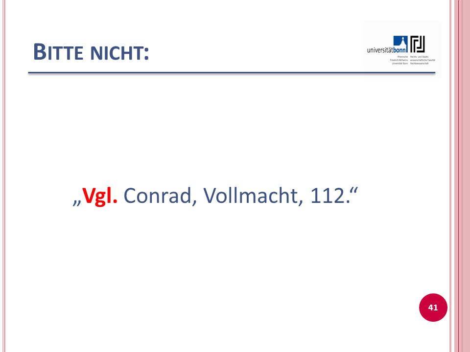 """B ITTE NICHT : """"Vgl. Conrad, Vollmacht, 112. 41"""